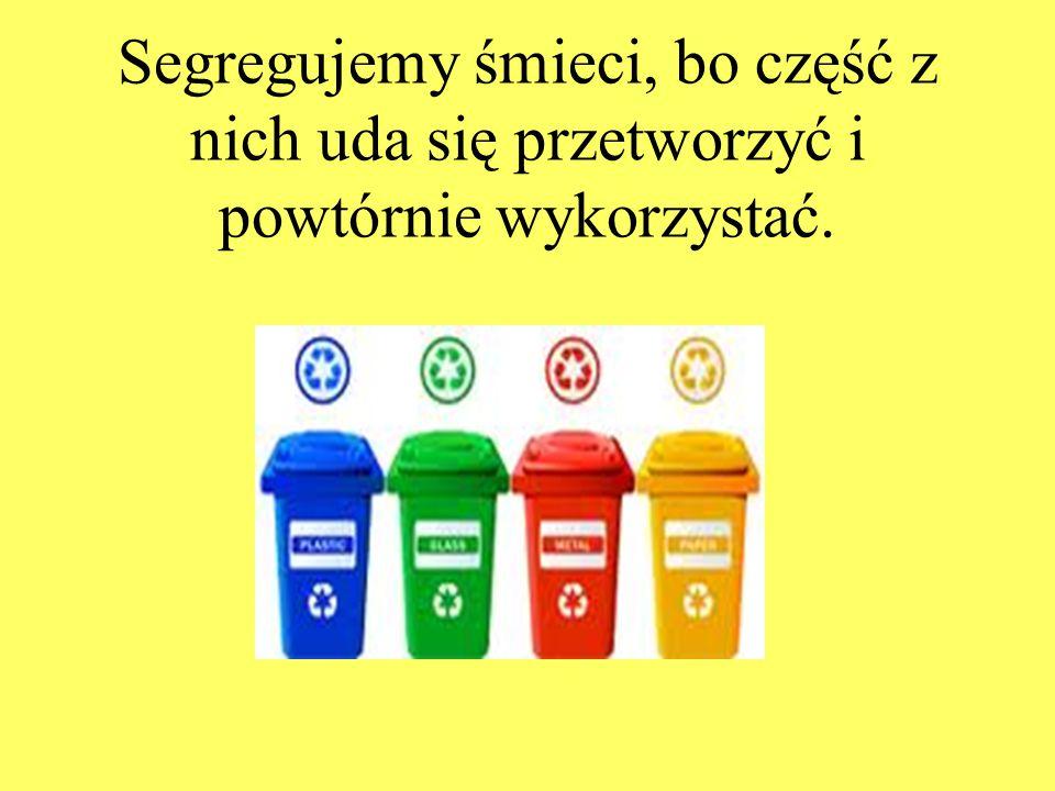 Segregujemy śmieci, bo część z nich uda się przetworzyć i powtórnie wykorzystać.