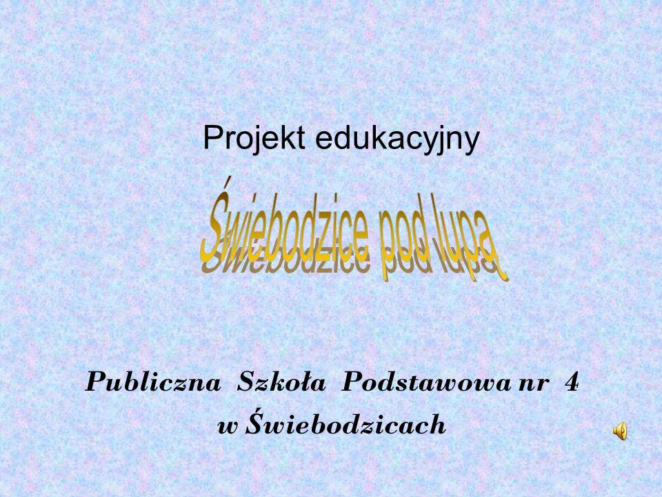 Publiczna Szkoła Podstawowa nr 4 w Ś wiebodzicach Projekt edukacyjny