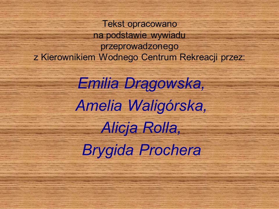 Tekst opracowano na podstawie wywiadu przeprowadzonego z Kierownikiem Wodnego Centrum Rekreacji przez: Emilia Drągowska, Amelia Waligórska, Alicja Rolla, Brygida Prochera
