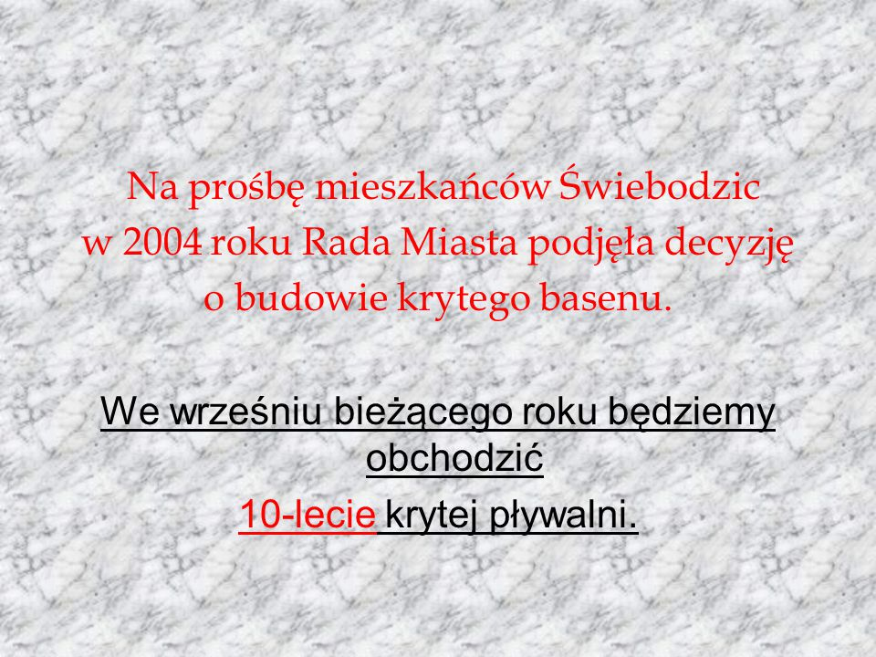 Na prośbę mieszkańców Świebodzic w 2004 roku Rada Miasta podjęła decyzję o budowie krytego basenu.