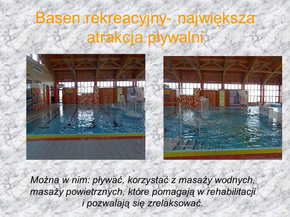 Basen rekreacyjny- największa atrakcja pływalni Można w nim: pływać, korzystać z masaży wodnych, masaży powietrznych, które pomagają w rehabilitacji i pozwalają się zrelaksować.