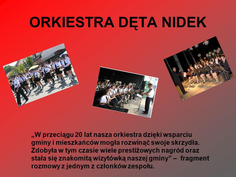 """ORKIESTRA DĘTA NIDEK """"W przeciągu 20 lat nasza orkiestra dzięki wsparciu gminy i mieszkańców mogła rozwinąć swoje skrzydła."""