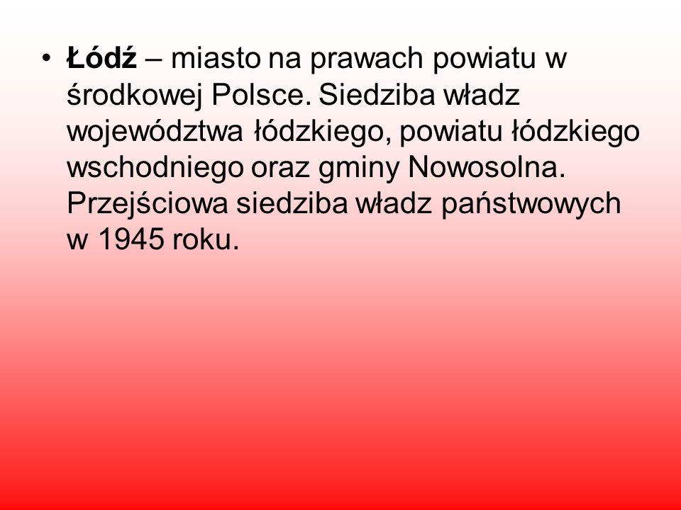 Łódź – miasto na prawach powiatu w środkowej Polsce.