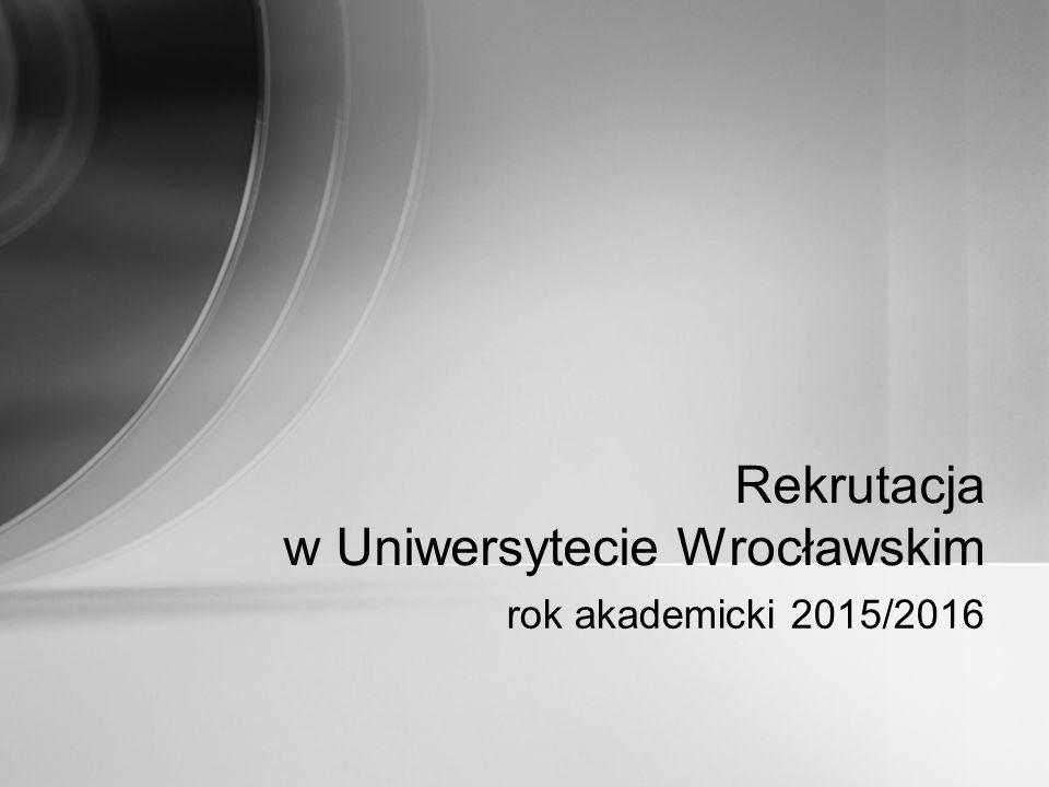 rok akademicki 2015/2016 Rekrutacja w Uniwersytecie Wrocławskim