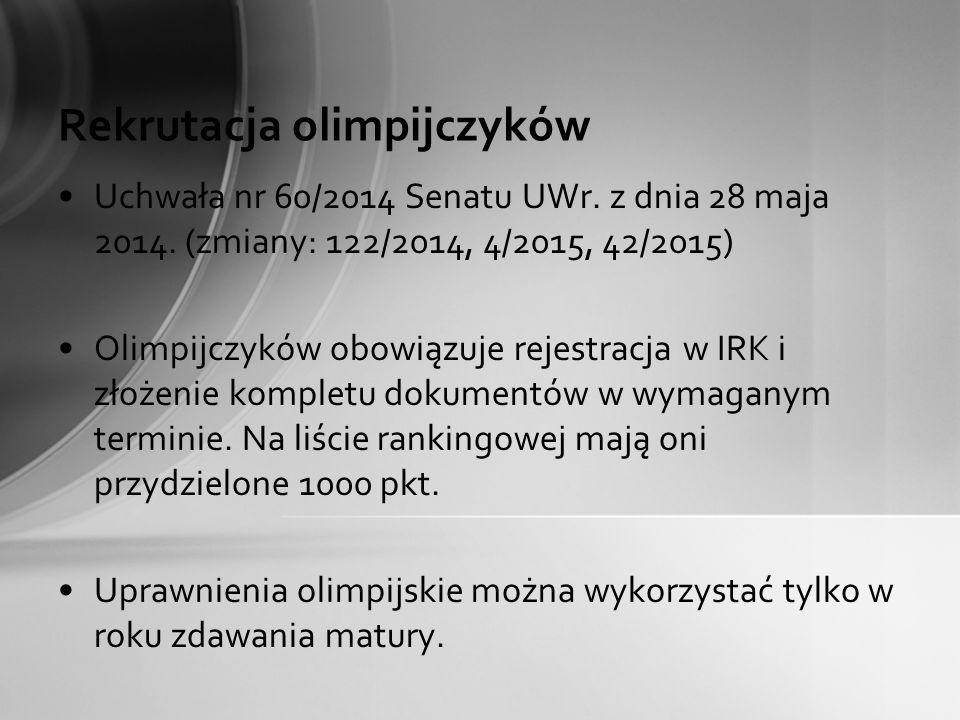 Rekrutacja olimpijczyków Uchwała nr 60/2014 Senatu UWr. z dnia 28 maja 2014. (zmiany: 122/2014, 4/2015, 42/2015) Olimpijczyków obowiązuje rejestracja