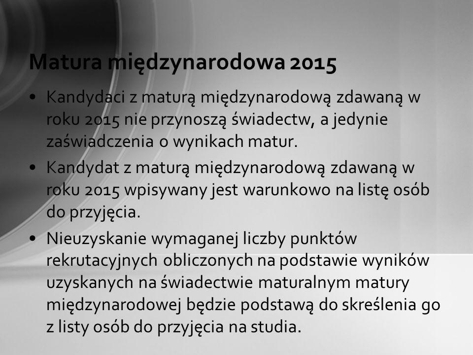 Matura międzynarodowa 2015 Kandydaci z maturą międzynarodową zdawaną w roku 2015 nie przynoszą świadectw, a jedynie zaświadczenia o wynikach matur. Ka
