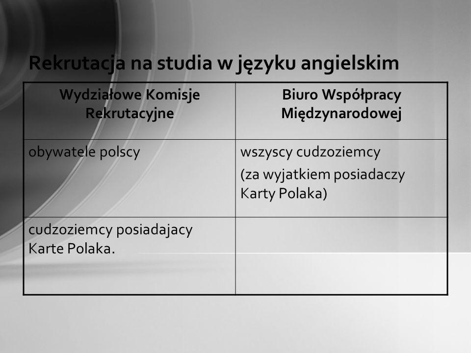 Rekrutacja na studia w języku angielskim Wydziałowe Komisje Rekrutacyjne Biuro Współpracy Międzynarodowej obywatele polscywszyscy cudzoziemcy (za wyja