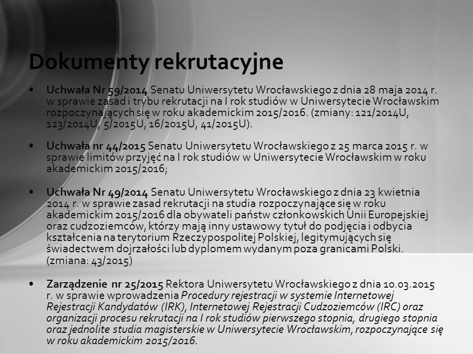 Dokumenty rekrutacyjne Uchwała Nr 59/2014 Senatu Uniwersytetu Wrocławskiego z dnia 28 maja 2014 r. w sprawie zasad i trybu rekrutacji na I rok studiów