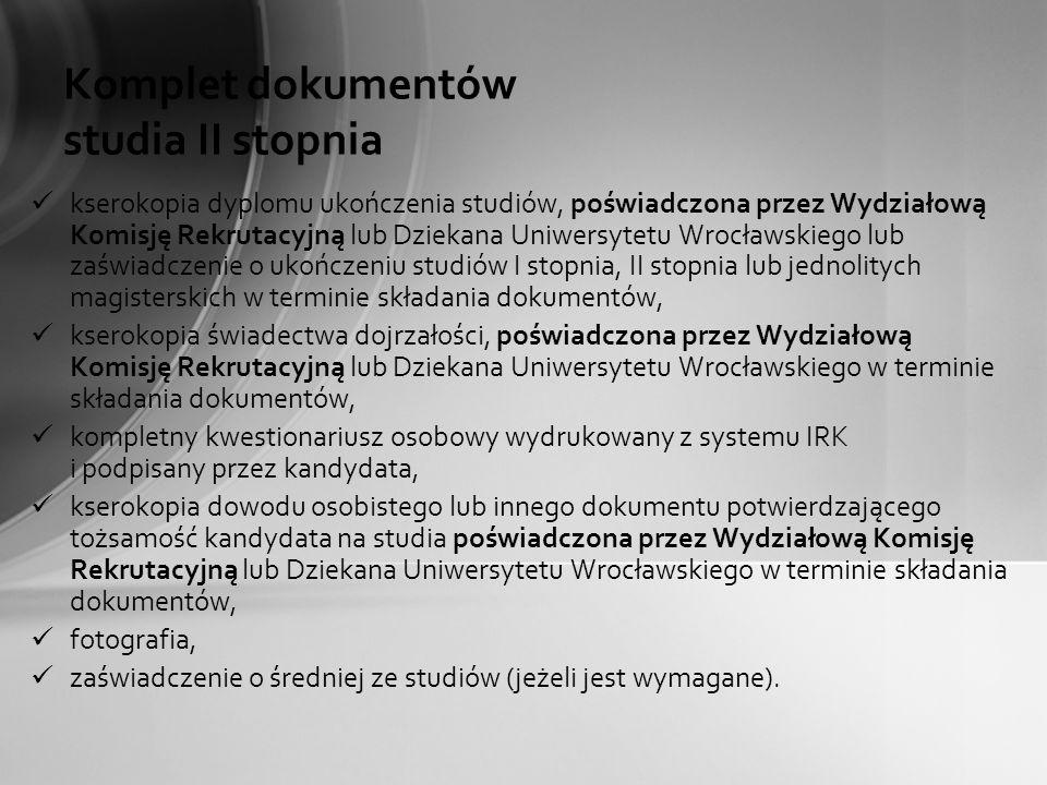 Komplet dokumentów studia II stopnia kserokopia dyplomu ukończenia studiów, poświadczona przez Wydziałową Komisję Rekrutacyjną lub Dziekana Uniwersyte