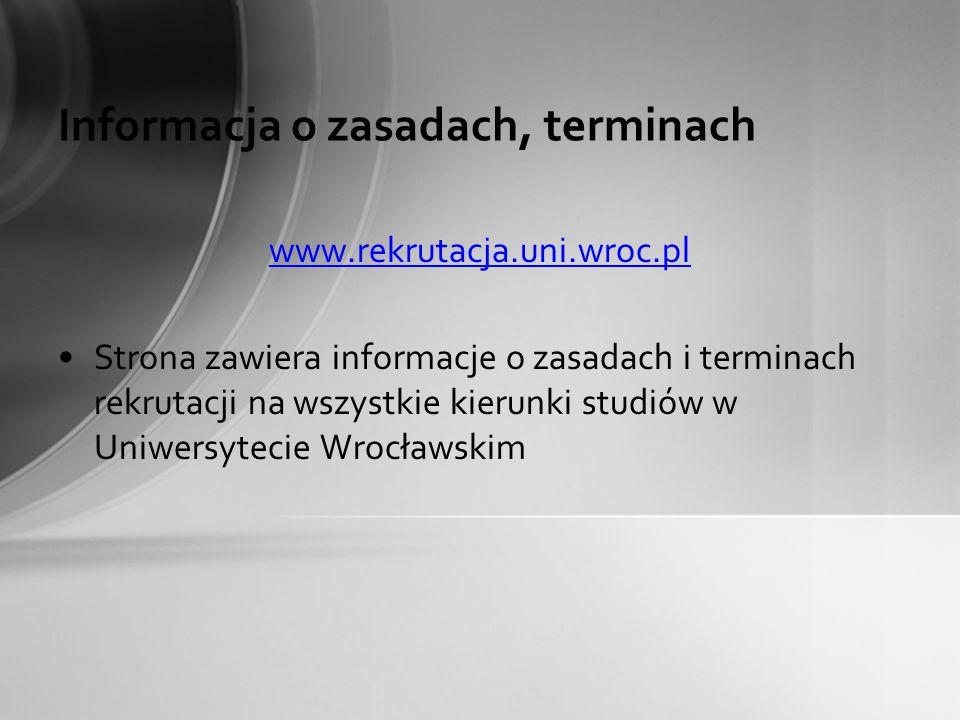 Informacja o zasadach, terminach www.rekrutacja.uni.wroc.pl Strona zawiera informacje o zasadach i terminach rekrutacji na wszystkie kierunki studiów