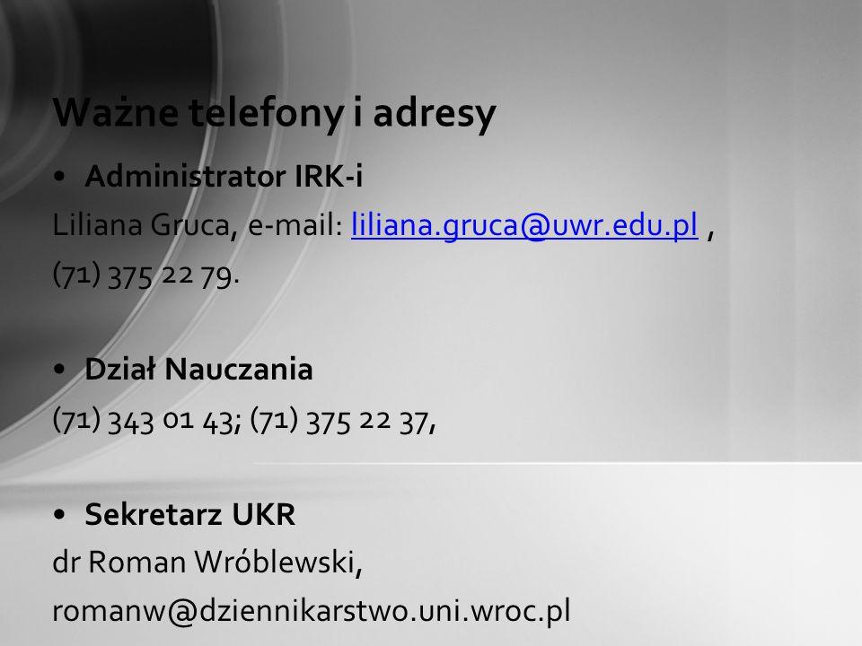 Ważne telefony i adresy Administrator IRK-i Liliana Gruca, e-mail: liliana.gruca@uwr.edu.pl,liliana.gruca@uwr.edu.pl (71) 375 22 79. Dział Nauczania (