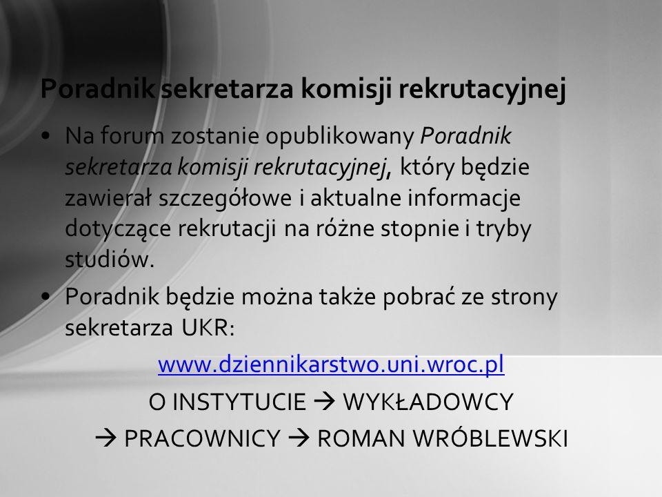 Poradnik sekretarza komisji rekrutacyjnej Na forum zostanie opublikowany Poradnik sekretarza komisji rekrutacyjnej, który będzie zawierał szczegółowe