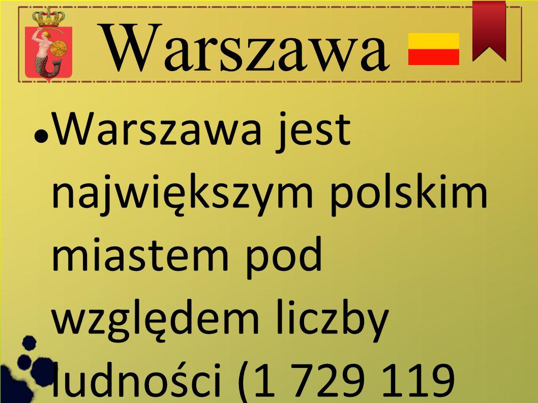 Warszawa Warszawa jest największym polskim miastem pod względem liczby ludności (1 729 119 mieszkańców, stan na 30 czerwca 2014) i powierzchni (517,24