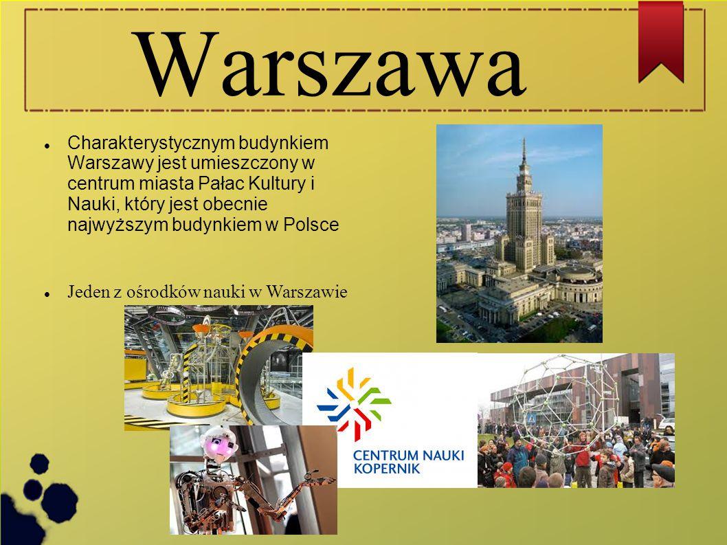 Warszawa Charakterystycznym budynkiem Warszawy jest umieszczony w centrum miasta Pałac Kultury i Nauki, który jest obecnie najwyższym budynkiem w Pols