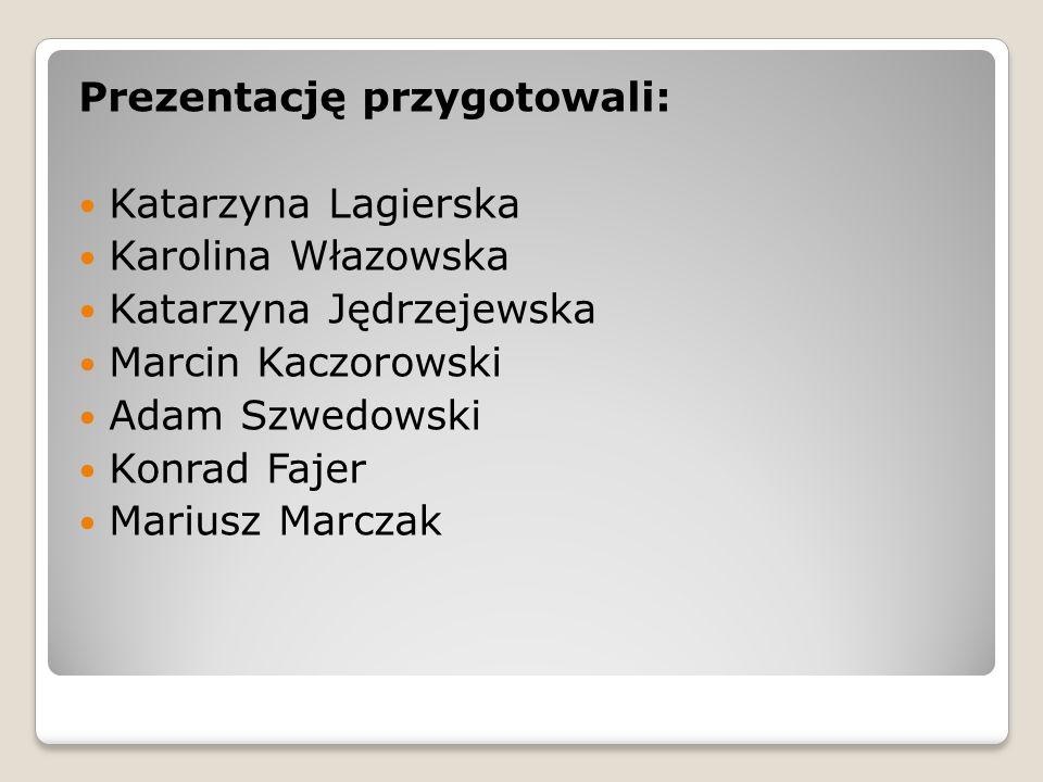 Prezentację przygotowali: Katarzyna Lagierska Karolina Włazowska Katarzyna Jędrzejewska Marcin Kaczorowski Adam Szwedowski Konrad Fajer Mariusz Marczak