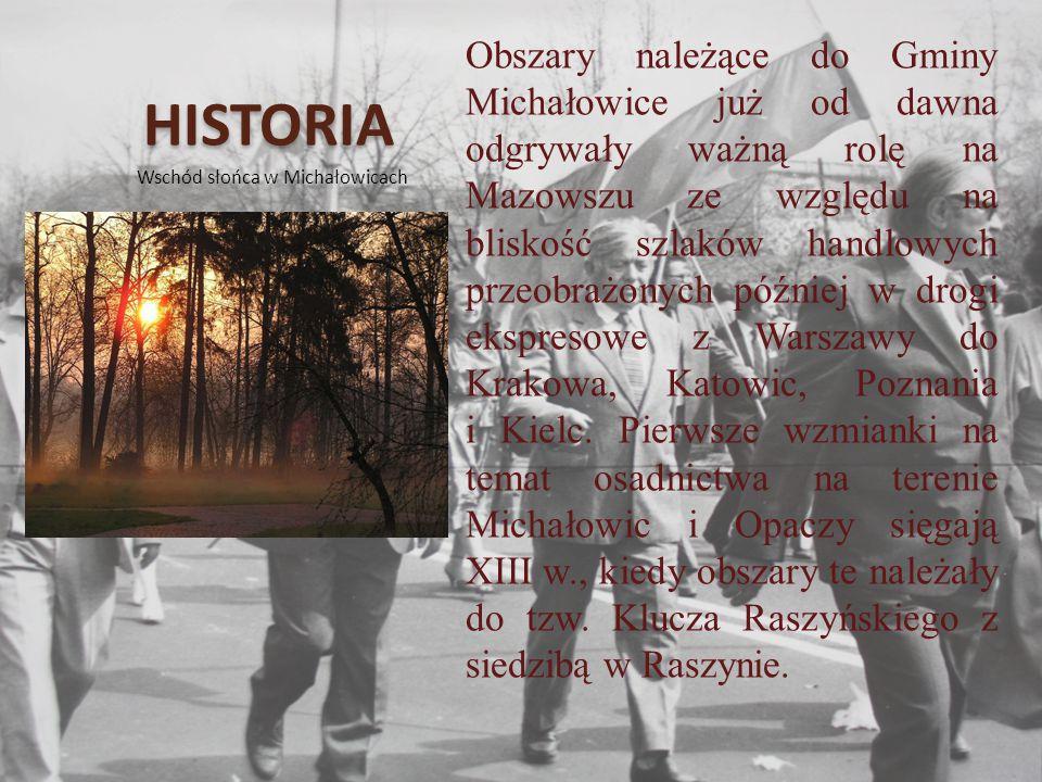 HISTORIA Wschód słońca w Michałowicach Obszary należące do Gminy Michałowice już od dawna odgrywały ważną rolę na Mazowszu ze względu na bliskość szlaków handlowych przeobrażonych później w drogi ekspresowe z Warszawy do Krakowa, Katowic, Poznania i Kielc.