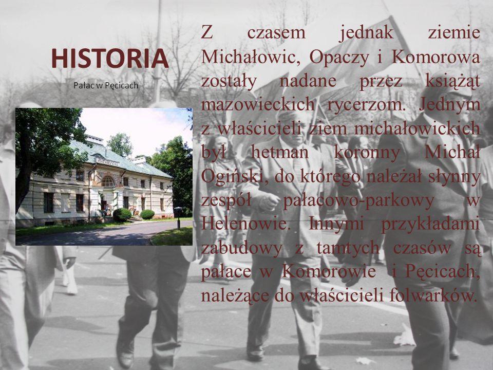 HISTORIA Z czasem jednak ziemie Michałowic, Opaczy i Komorowa zostały nadane przez książąt mazowieckich rycerzom.