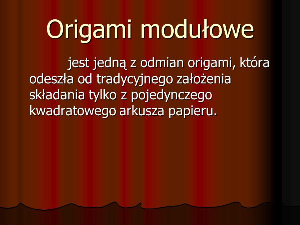 Origami modułowe jest jedną z odmian origami, która odeszła od tradycyjnego założenia składania tylko z pojedynczego kwadratowego arkusza papieru.