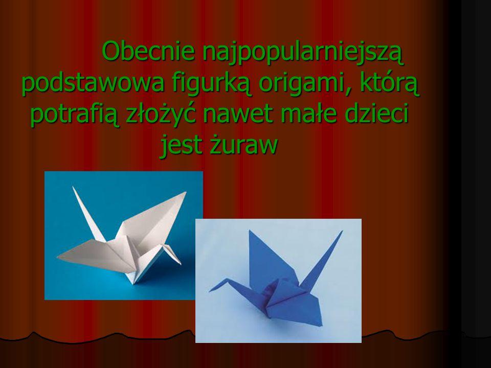 Obecnie najpopularniejszą podstawowa figurką origami, którą potrafią złożyć nawet małe dzieci jest żuraw Obecnie najpopularniejszą podstawowa figurką
