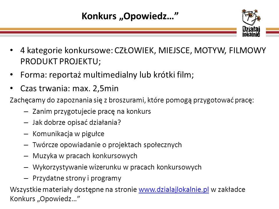 """Konkurs """"Opowiedz… 4 kategorie konkursowe: CZŁOWIEK, MIEJSCE, MOTYW, FILMOWY PRODUKT PROJEKTU; Forma: reportaż multimedialny lub krótki film; Czas trwania: max."""