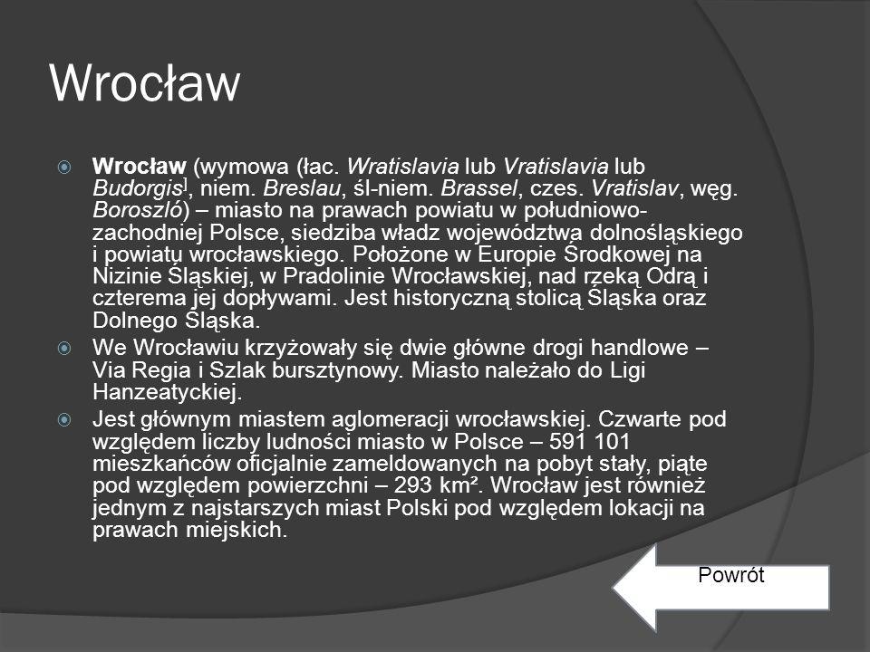 Wrocław  Wrocław (wymowa (łac.Wratislavia lub Vratislavia lub Budorgis ], niem.
