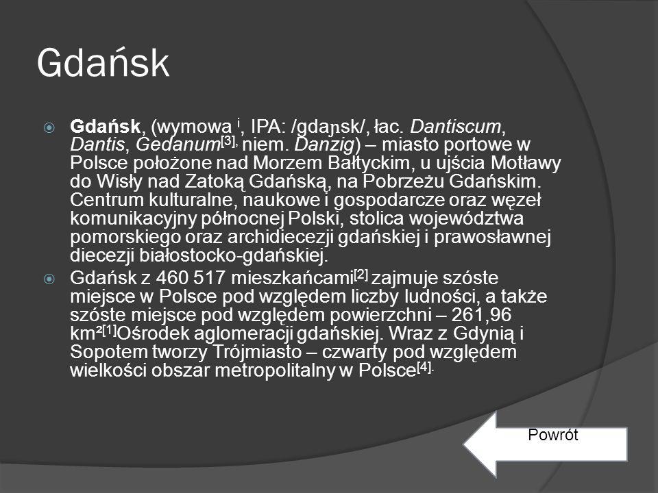 Gdańsk  Gdańsk, (wymowa i, IPA: /gda ɲ sk/, łac.Dantiscum, Dantis, Gedanum [3], niem.