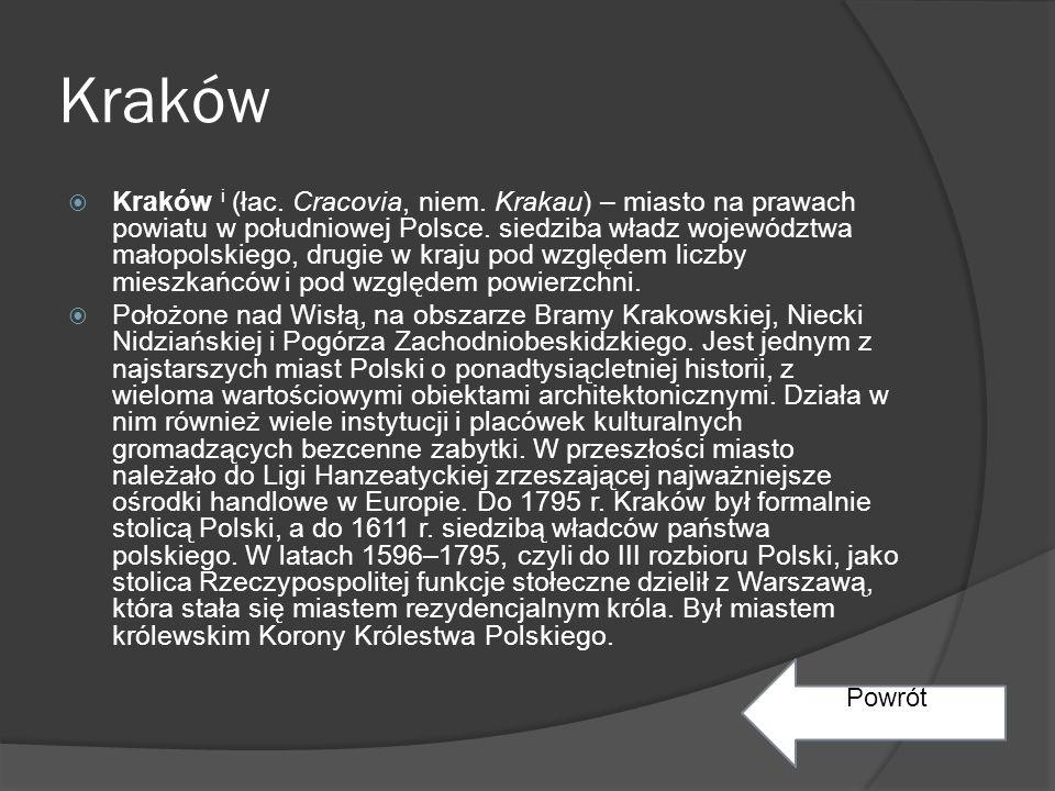 Kraków  Kraków i (łac.Cracovia, niem. Krakau) – miasto na prawach powiatu w południowej Polsce.