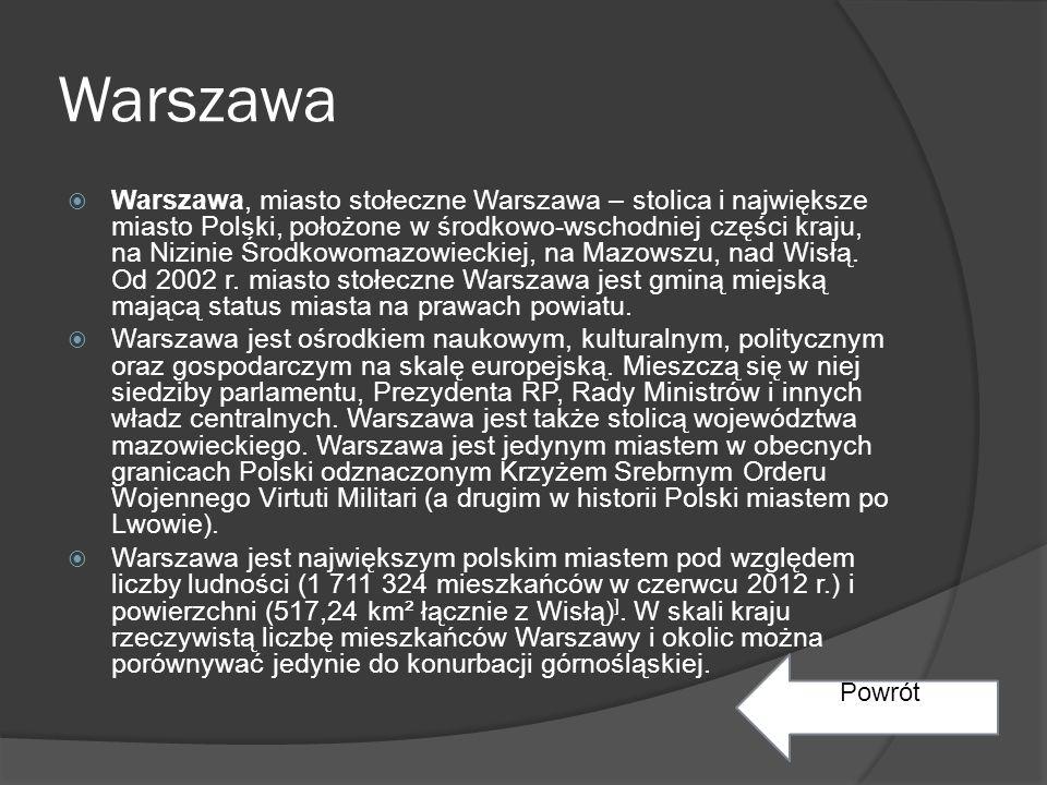 Warszawa  Warszawa, miasto stołeczne Warszawa – stolica i największe miasto Polski, położone w środkowo-wschodniej części kraju, na Nizinie Środkowomazowieckiej, na Mazowszu, nad Wisłą.