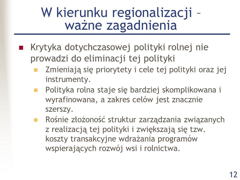 12 W kierunku regionalizacji – ważne zagadnienia Krytyka dotychczasowej polityki rolnej nie prowadzi do eliminacji tej polityki Zmieniają się prioryte
