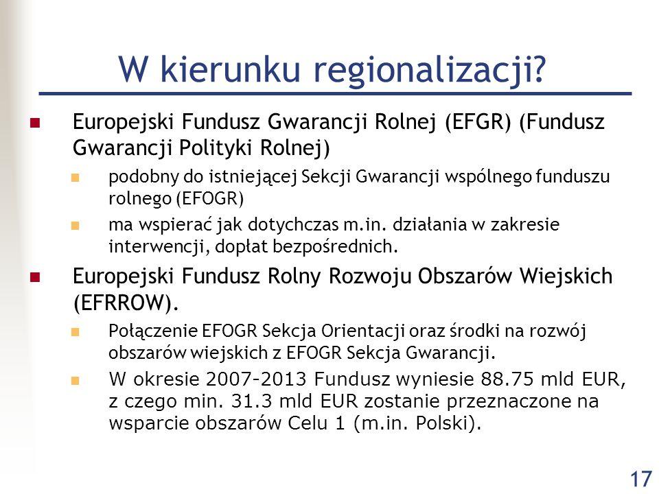 17 W kierunku regionalizacji? Europejski Fundusz Gwarancji Rolnej (EFGR) (Fundusz Gwarancji Polityki Rolnej) podobny do istniejącej Sekcji Gwarancji w