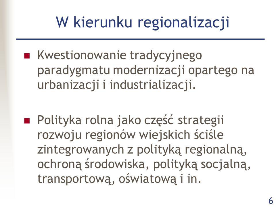 6 W kierunku regionalizacji Kwestionowanie tradycyjnego paradygmatu modernizacji opartego na urbanizacji i industrializacji. Polityka rolna jako część