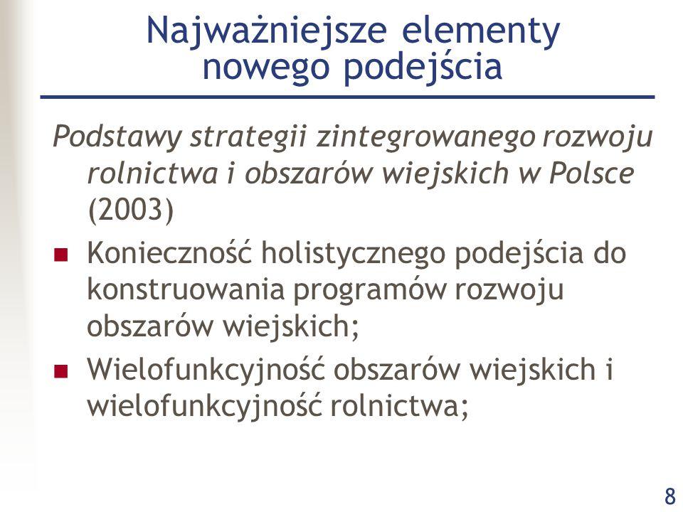 8 Najważniejsze elementy nowego podejścia Podstawy strategii zintegrowanego rozwoju rolnictwa i obszarów wiejskich w Polsce (2003) Konieczność holisty
