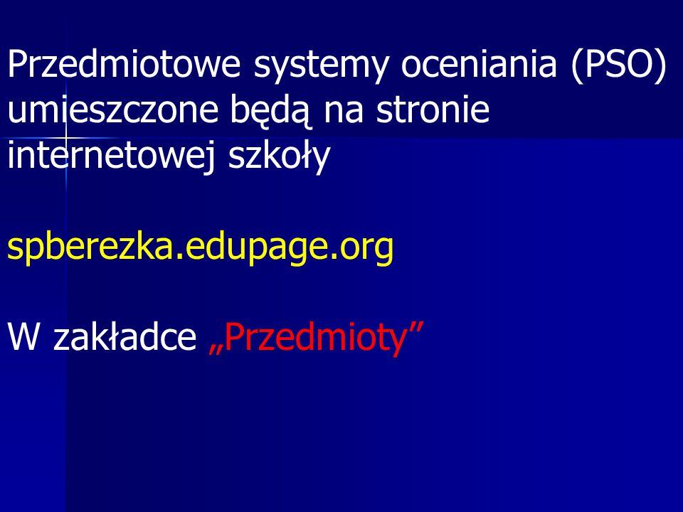 """Przedmiotowe systemy oceniania (PSO) umieszczone będą na stronie internetowej szkoły spberezka.edupage.org W zakładce """"Przedmioty"""