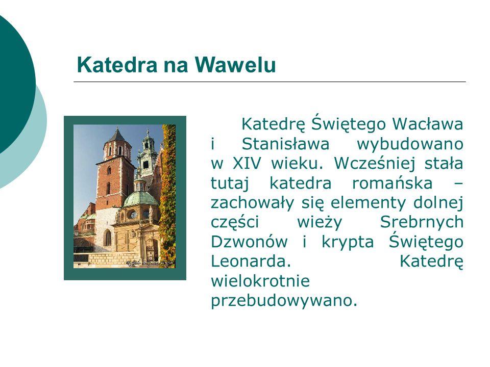 Katedra na Wawelu Katedrę Świętego Wacława i Stanisława wybudowano w XIV wieku. Wcześniej stała tutaj katedra romańska – zachowały się elementy dolnej