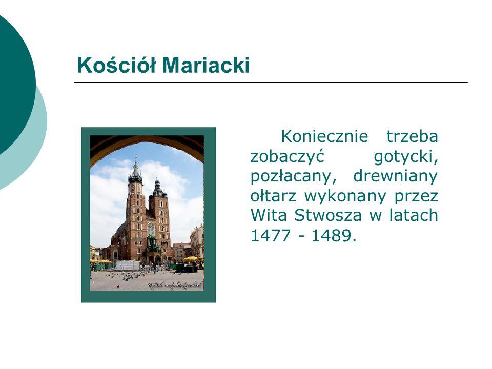 Kościół Mariacki Koniecznie trzeba zobaczyć gotycki, pozłacany, drewniany ołtarz wykonany przez Wita Stwosza w latach 1477 - 1489.