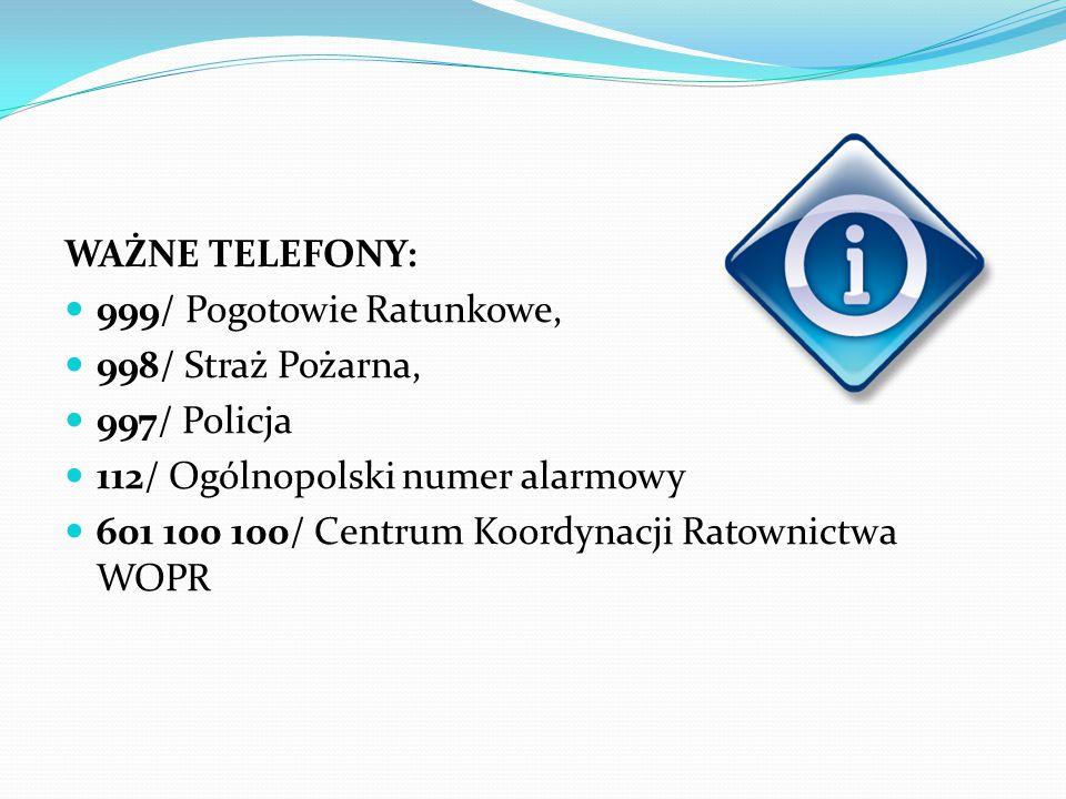 WAŻNE TELEFONY: 999/ Pogotowie Ratunkowe, 998/ Straż Pożarna, 997/ Policja 112/ Ogólnopolski numer alarmowy 601 100 100/ Centrum Koordynacji Ratownict
