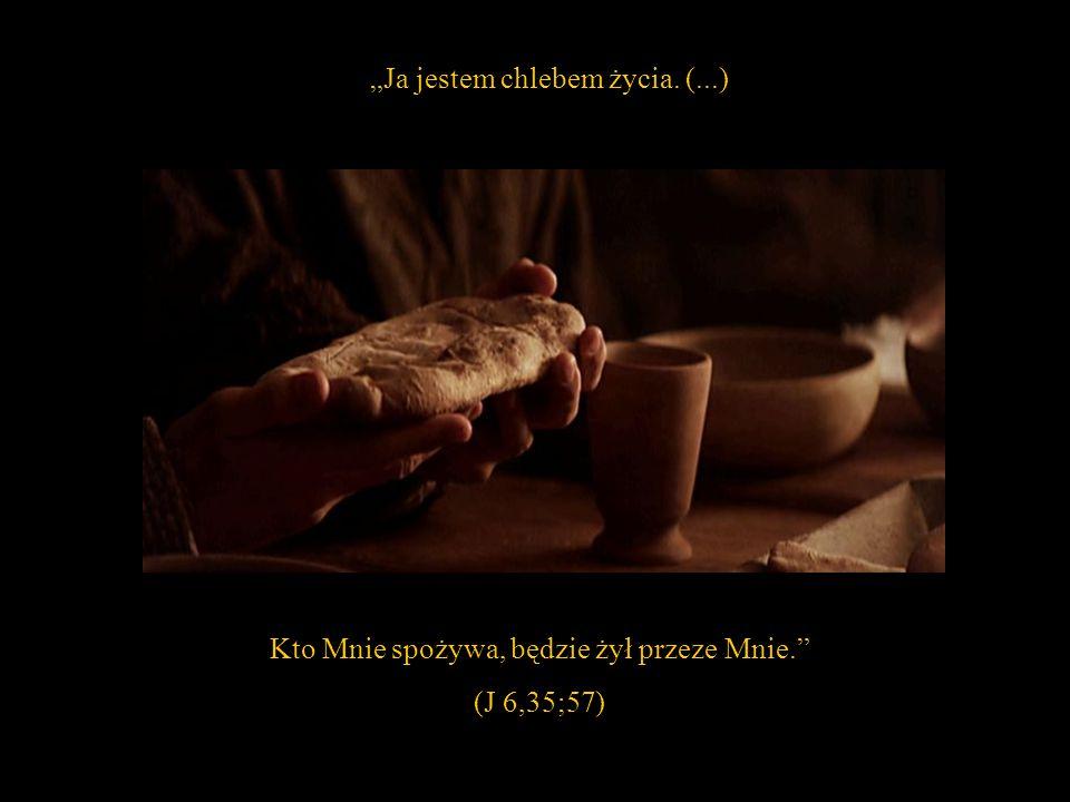 """Kto Mnie spożywa, będzie żył przeze Mnie. (J 6,35;57) """"Ja jestem chlebem życia. (...)"""