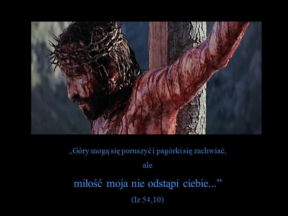 """""""Góry mogą się poruszyć i pagórki się zachwiać, ale miłość moja nie odstąpi ciebie... (Iz 54,10)"""