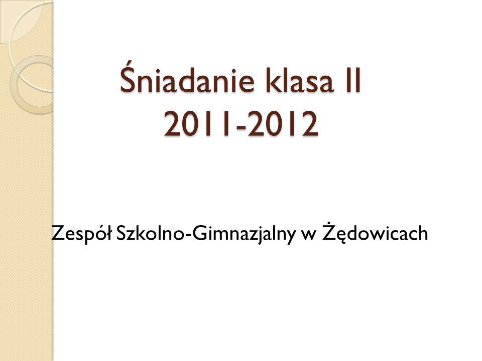 Śniadanie klasa II 2011-2012 Zespół Szkolno-Gimnazjalny w Żędowicach