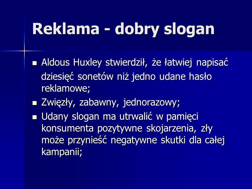 Reklama - dobry slogan Aldous Huxley stwierdził, że łatwiej napisać Aldous Huxley stwierdził, że łatwiej napisać dziesięć sonetów niż jedno udane hasł