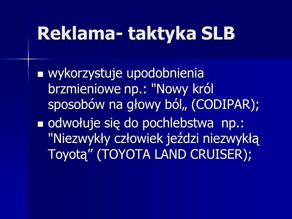 Reklama- taktyka SLB wykorzystuje upodobnienia brzmieniowe np.: