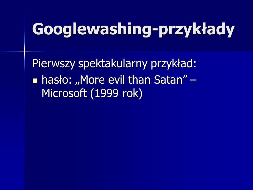 """Googlewashing-przykłady Pierwszy spektakularny przykład: hasło: """"More evil than Satan"""" – Microsoft (1999 rok) hasło: """"More evil than Satan"""" – Microsof"""