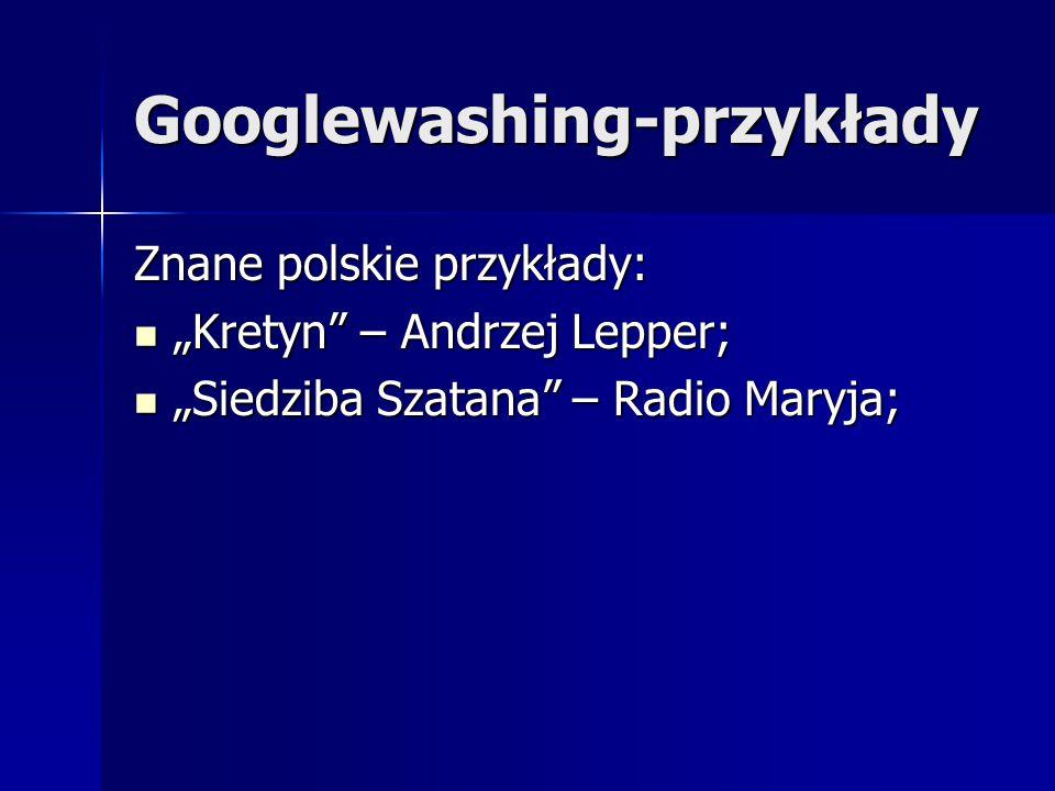 """Googlewashing-przykłady Znane polskie przykłady: """"Kretyn"""" – Andrzej Lepper; """"Kretyn"""" – Andrzej Lepper; """"Siedziba Szatana"""" – Radio Maryja; """"Siedziba Sz"""
