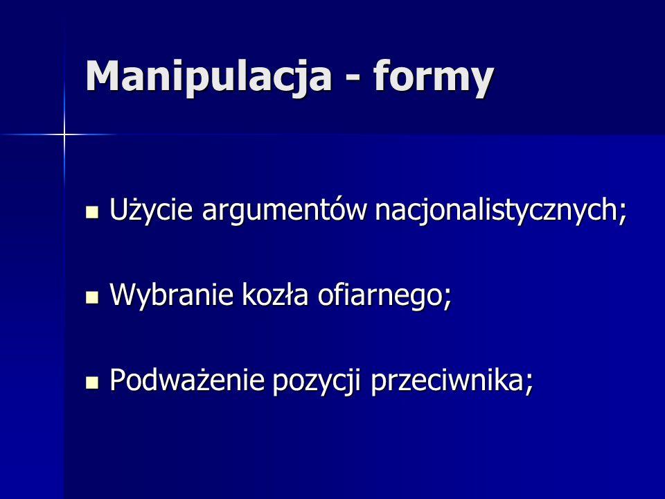 Manipulacja - formy Użycie argumentów nacjonalistycznych; Użycie argumentów nacjonalistycznych; Wybranie kozła ofiarnego; Wybranie kozła ofiarnego; Po