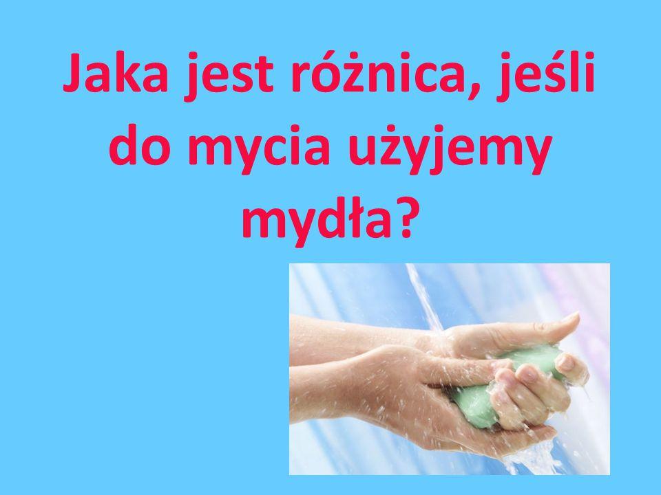 Jaka jest różnica, jeśli do mycia użyjemy mydła?