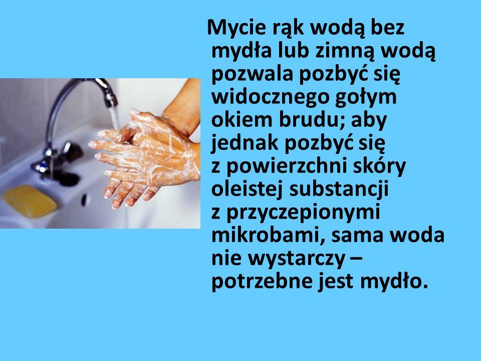 Mycie rąk wodą bez mydła lub zimną wodą pozwala pozbyć się widocznego gołym okiem brudu; aby jednak pozbyć się z powierzchni skóry oleistej substancji