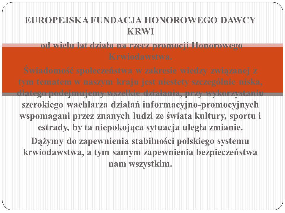 EUROPEJSKA FUNDACJA HONOROWEGO DAWCY KRWI od wielu lat działa na rzecz promocji Honorowego Krwiodawstwa.
