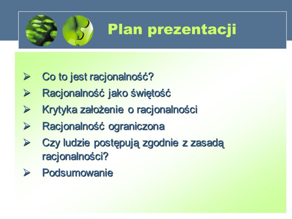 Plan prezentacji  Co to jest racjonalność.