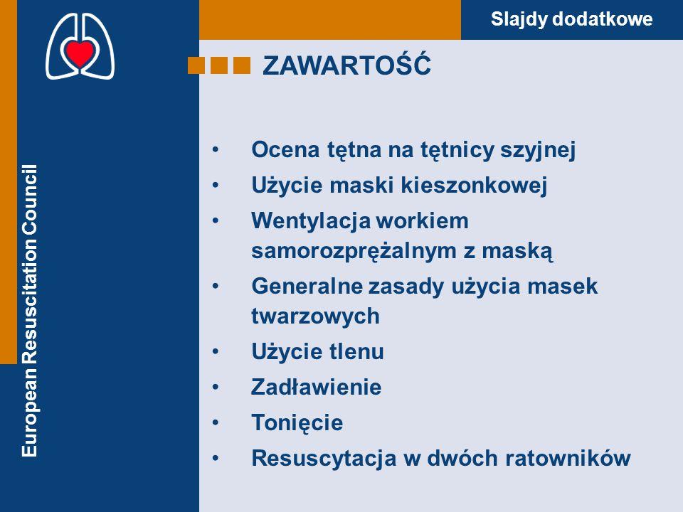 European Resuscitation Council Slajdy dodatkowe ZAWARTOŚĆ Ocena tętna na tętnicy szyjnej Użycie maski kieszonkowej Wentylacja workiem samorozprężalnym