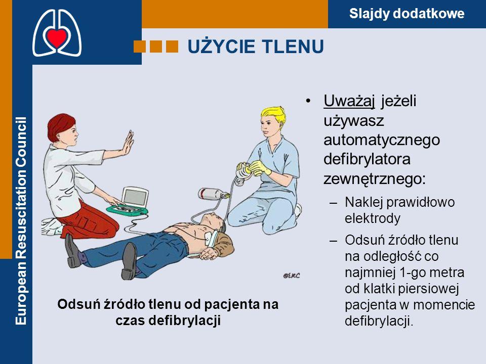 European Resuscitation Council Slajdy dodatkowe UŻYCIE TLENU Uważaj jeżeli używasz automatycznego defibrylatora zewnętrznego: –Naklej prawidłowo elekt